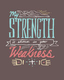 My Strength is shown in your Weakness. Hand drawn vector illustration or drawing of the phrase: My Strength is shown in your Weakness Royalty Free Stock Images