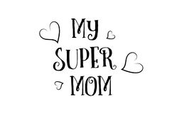 My super mom love quote logo greeting card poster design. My super mom love heart quote inspiring inspirational text quote suitable for a poster greeting card or Stock Photo