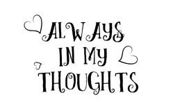 Always in my thoughts love quote logo greeting card poster desig. Always in my thoughts love heart quote inspiring inspirational text quote suitable for a poster Stock Photography