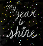 My year to shine. `My year to shine` is a positive message handwritten with chalk on a blackboard stock illustration