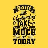 Não deixe ontem para tomar demasiado de hoje Citações inspiradores superiores Cita fotos de stock