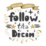 Não pare Siga o sonho Rotulação da mão Rotulação tirada mão de citações inspiradas Imagens de Stock Royalty Free