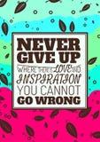 N'abandonnez jamais, où il y a amour et inspiration Images stock