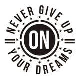 N'abandonnez jamais sur vos rêves, image de vecteur Photo libre de droits