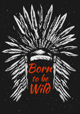 Native Americans feather headdress. Vector illustration of Native Americans feather headdress with Born to be wild quote. Ink hand-drawn style on grungy black Stock Photography