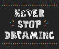 Ne cessez jamais de rêver Conception mignonne pour la carte de voeux Motivation p Images libres de droits