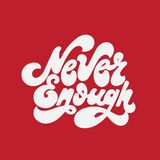 Never enough. Vector handwritten lettering isolated made in 90`s style. Template for card, poster, banner, print for t-shirt, pin and badge Royalty Free Stock Images