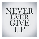 Never ever give up,quote about life Stock Photography
