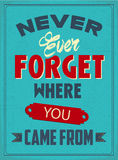 Never Every Forget Where You Came From. Motivation poster for your Life.You should not forget where you started and where you came from.You should Remember your Stock Photography