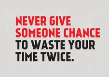 Never Give Someone The Chance To Waste Your Time Twice motivation quote. Never Give Someone The Chance To Waste Your Time Twice creative motivation quote design stock illustration