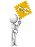 Never give up. 3d man holding banner never give up in yellow color, over white background, concept of willful action and trying hard to get one's goals and Royalty Free Stock Image