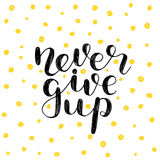 Never give up. Brush lettering. Stock Photography