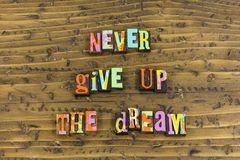 Never give up dream today. Dream big dreaming never give up today typography dont do not dreams what you want learn learning persistent focus move forward royalty free stock images