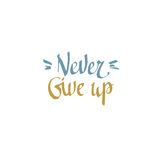 Never give up. Hand drawn typography poster. stock photography