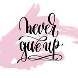 Never give up hand written lettering positive quote Stock Photos