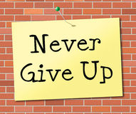 Never Give Up Indicates Motivating Commitment And Succeed Royalty Free Stock Image