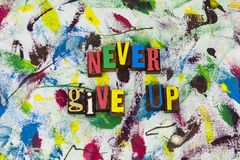 Never give up inspiration optimism. Move forward looking never give up do not believe determination optimism optimistic positive attitude personal achievement royalty free stock images
