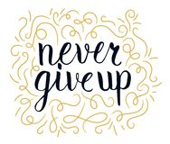 Never give up motivational quote, handdrawn lettering typography, illustration. Never give up motivational quote, handdrawn lettering typography, vector Royalty Free Stock Photography