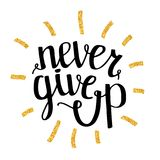 Never give up motivational quote, handdrawn lettering typography, illustration. Never give up motivational quote, handdrawn lettering typography, vector Stock Image