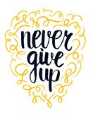 Never give up motivational quote, handdrawn lettering typography, illustration. Never give up motivational quote, handdrawn lettering typography, vector Royalty Free Stock Images