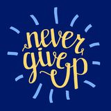 Never give up motivational quote, handdrawn lettering typography, illustration Stock Photos