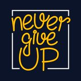 Never give up motivational quote, handdrawn lettering typography, illustration Royalty Free Stock Photography