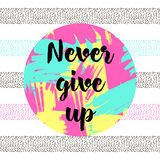 `Never give up`. Text on the abstract colorful circle and background. Inspiration, motivation poster Royalty Free Stock Photos
