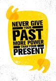 Never Give Your Past More Power Than Your Present. Inspiring Creative Motivation Quote Poster Template Stock Images