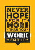 Never Hope For It More Than You Work For It. Inspiring Creative Motivation Quote. Vector Typography Banner Design. Concept On Grunge Background Stock Image