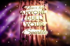 Never let anyone dull your sparkle-phrase. Letterpress, concept, business, sign, type, word, wood, typography, vintage, text, font, illustration, white, isolated stock photo