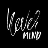 Never mind. Hand drawn lettering. Vector typography design. Handwritten inscription. Stock Photography