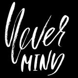 Never mind. Hand drawn lettering. Vector typography design. Handwritten inscription. Royalty Free Stock Photo