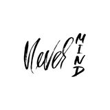 Never mind. Hand drawn lettering. Vector typography design. Handwritten inscription. Stock Photo