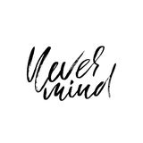 Never mind. Hand drawn lettering. Vector typography design. Handwritten inscription. Stock Images