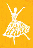 Never Miss A Chance To Dance Motivation Quote Poster Concept. Inspiring Creative Funny Dancing Girl. Handmade Lettering Illustration On Rough Texture Background Royalty Free Stock Photos