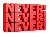 Never! Never! Never! words red 3D lettering. An illustration of Never! Never! Never! words 3d Lettering on a white  background Royalty Free Stock Images
