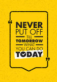 Never Put Off Till Tomorrow What You Can Do Today. Inspiring Creative Motivation Quote. Vector Typography Banner. Design Concept Royalty Free Stock Photography