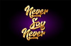 Never say never 3d gold golden text metal logo icon design handw. Never say never word text logo in gold golden 3d metal beautiful typography suitable for banner Stock Image