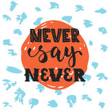 Never say never - hand drawn lettering phrase isolated on the polka dot grunge background. Fun brush ink inscription for. Photo overlays, greeting card or t Stock Images