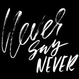 Never say never. Hand drawn lettering. Vector typography design. Handwritten modern brush inscription. Never say never. Hand drawn lettering. Vector typography Royalty Free Stock Image