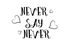 Never say never love quote logo greeting card poster design. Never say never love heart quote inspiring inspirational text quote suitable for a poster greeting Stock Photography