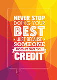 Never Stop Doing Your Best Just Because Someone Does Not Give You Credit. Inspiring Creative Motivation Quote. Royalty Free Stock Photos