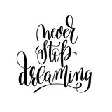 Never stop dreaming black and white ink hand lettering inscripti. On about life to poster design, banner, greeting card, handwritten positive motivational quote Stock Photo