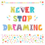 Never stop dreaming. Cute design for greeting card or invitation. Motivation poster. Vector illustration Stock Image