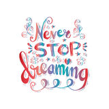 Never stop dreaming. Hand lettering Royalty Free Stock Photo