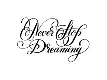 Never stop dreaming Inspirational black text motivational poster. On white background, hand lettering positive quote, vector illustrationrr Royalty Free Stock Images