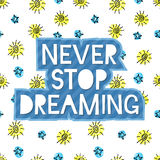 Never stop dreaming lettering. On cute seamless grunge childish pattern. Hand write inscription for banner, poster, greeting card, postcard, save the date card Royalty Free Stock Image
