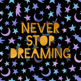 Never stop dreaming lettering. Gold lettering Never stop dreaming on seamless cosmic neon grunge pattern. Hand write inscription for banner, poster, greeting Stock Images