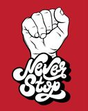 Never stop. Vector unique handwritten lettering. With hand drawn illustration of fist. Template for card, poster, banner, print for t-shirt stock illustration