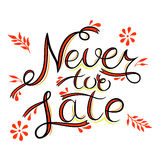 Never too late.  Hand vector lettering phrase. Never too late. The poster with a motivational phrase. Hand lettering phrase.  on white. Inspirational typography Royalty Free Stock Image
